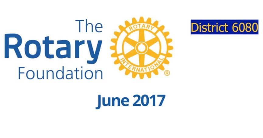 June 2017 Rotary District 6080 Foundation Newsletter