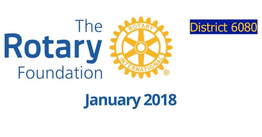 January 2018 Rotary District 6080 Foundation Newsletter