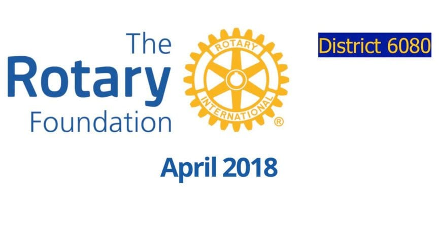 April 2018 Rotary District 6080 Foundation Newsletter
